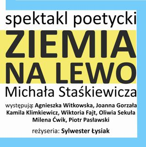 """Zapraszamy na spektakl poetycki """"ZIEMIA NA LEWO"""" w wykonaniu Młodzieżowego Teatru Amatorskiego – Grupy """"Scene"""""""