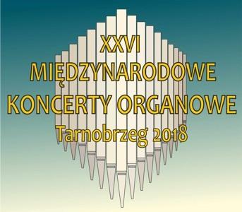 ZAPRASZAMY NAXXVI MIĘDZYNARODOWE KONCERTY ORGANOWE wczwartki lipca isierpnia 2018 r.