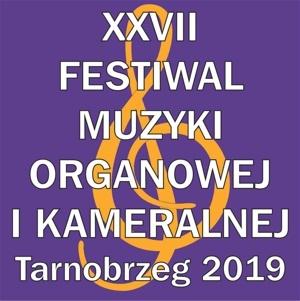 Zapraszamy na XXVII FESTIWAL MUZYKI ORGANOWEJ I KAMERALNEJ Tarnobrzeg 2019