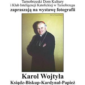 """Zapraszamy na wystawę """"Karol Wojtyła: Ksiądz – Biskup – Kardynał- Papież"""""""
